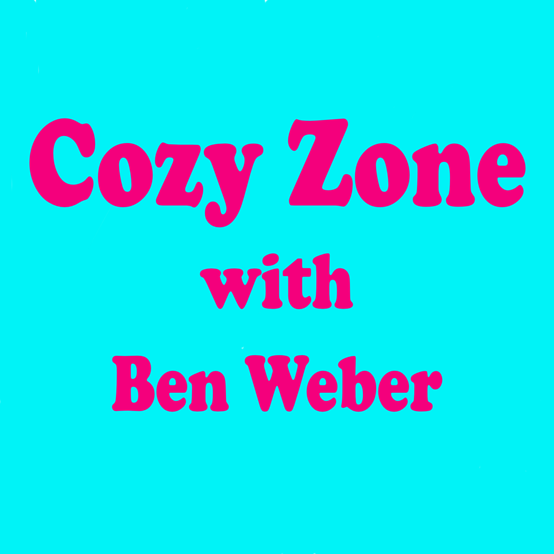 COZY ZONE with Ben Weber